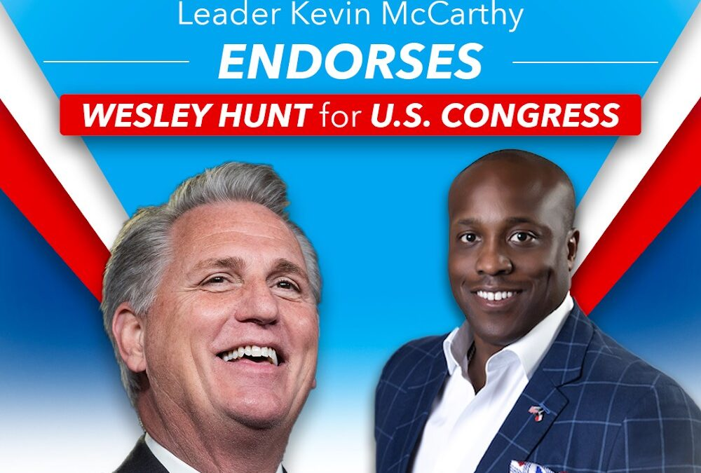 For Release: Wesley Hunt Statement on his Endorsement from Republican Leader Kevin McCarthy